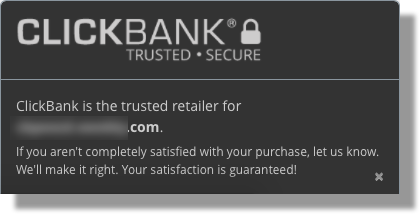 This image shows the expanded ClickBank Trust Badge. The top section includes the text ClickBank® | Trusted - Secure. The bottom section has the following text: ClickBank is the trusted retailer for vendor.clickbank.com. If you aren't completely satisfied with your purchase, let us know. We'll make it right. Your satisfaction is guaranteed!